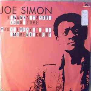 Joe Simon - I Wanna Taste Your Love / Make Every Moment Count Mp3