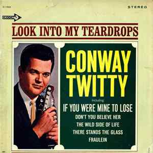 Conway Twitty - Look Into My Teardrops Mp3
