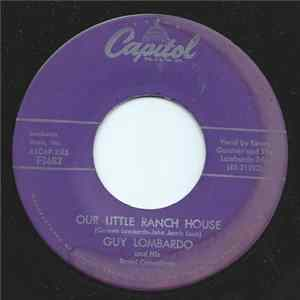 Guy Lombardo And His Royal Canadians - Our Little Ranch House / Want What Ya Got Mp3