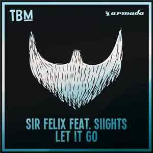 Sir Felix Feat. SIIGHTS - Let It Go Mp3