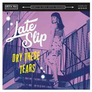 Late Slip - Dry These Tears Mp3