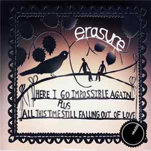 Erasure - Here I Go Impossible Again / All This Time Still Falling Out Of Love Mp3
