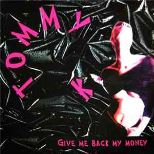 Tommy K. - Give Me Back My Money Mp3