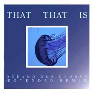 That That Is - Oceano Dub Groove (Extended Remix) Mp3