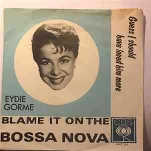 Eydie Gorme - Blame It On The Bossa Nova / Guess I Should Have Loved Him More Mp3