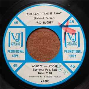 Fred Hughes - You Can't Take It Away / My Heart Cries Oh Mp3