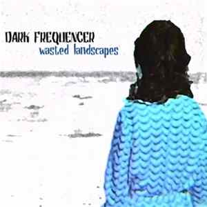 Dark Frequencer - Wasted Landscapes Mp3