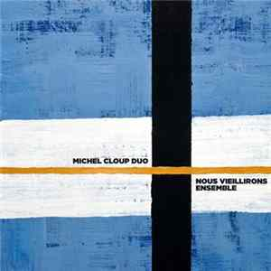 Michel Cloup Duo - Nous Vieillirons Ensemble Mp3