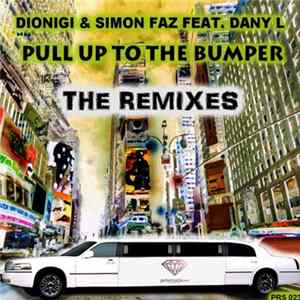 Dionigi & Simon Faz Feat. Dany L - Pull Up To The Bumper - The Remixes Mp3