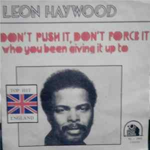 Leon Haywood - Don't Push It Don't Force It / Who You Been Giving It Up To Mp3