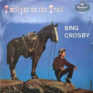 Bing Crosby - Twilight On The Trail Mp3