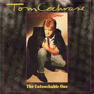 Tom Cochrane And Red Rider - The Untouchable One Mp3
