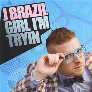 J Brazil - Girl I'm Tryin Mp3