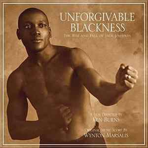 Wynton Marsalis - Unforgivable Blackness - The Rise And Fall Of Jack Johnson Mp3