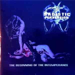 Sadistic Perversion - The Beginning of the Intemperance Mp3