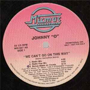 "Johnny ""O"" - We Can't Go On This Way Mp3"