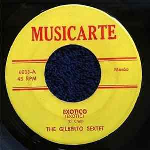 The Gilberto Sextet - Exotico / A Gozar Mp3
