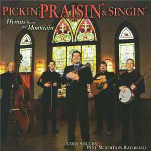 Cody Shuler & Pine Mountain Railroad - Preachin', Praisin' & Singin' Mp3