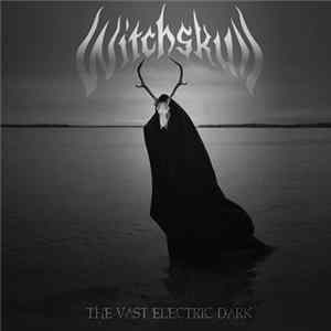 Witchskull - The Vast Electric Dark Mp3