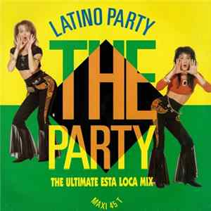 Latino Party - The Party (The Ultimate Esta Loca Mix) Mp3