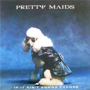 Pretty Maids - If It Ain't Gonna Change Mp3