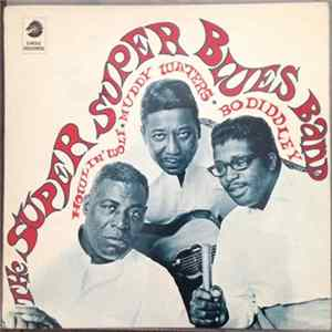 Howlin' Wolf, Muddy Waters & Bo Diddley - The Super Super Blues Band Mp3