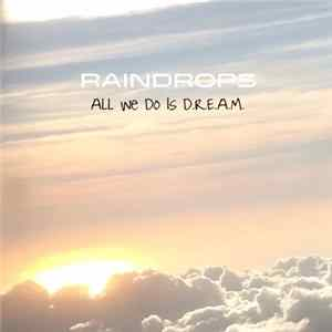 Raindrops - All We Do Is D.R.E.A.M. Mp3