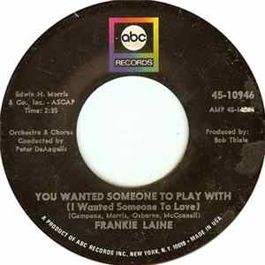 Frankie Laine - You Wanted Someone To Play With (I Wanted Someone To Love) / The Real True Meaning Of Love Mp3