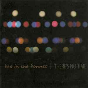 Bee In The Bonnet - There's No Time Mp3