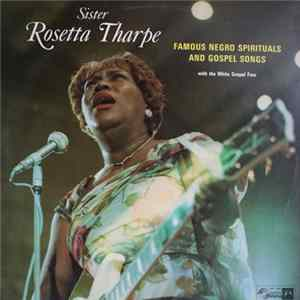 Sister Rosetta Tharpe With The White Gospel Four - Famous Negro Spirituals And Gospel Songs Mp3