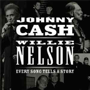 Johnny Cash & Willie Nelson - Every Song Tells A Story Mp3