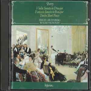 Erich Gruenberg, Roger Vignoles, Parry - Violin Sonata In D Major / Fantasie Sonata In B Major / Twelve Short Pieces Mp3